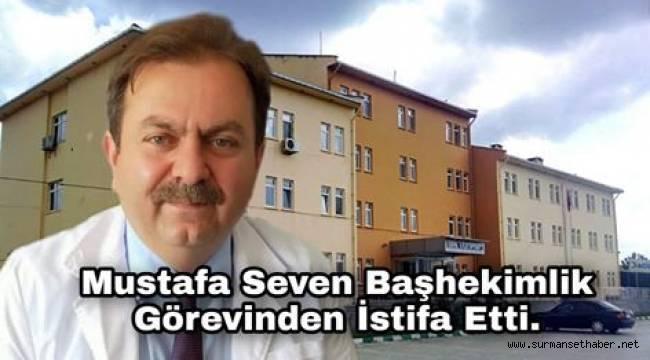 Op. Dr. Mustafa Seven, Başhekimlik Görevinden İstifa Etti.