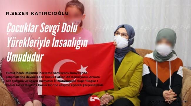 R. Sezer Katırcıoğlu; ''Çocuklar Sevgi Dolu Yürekleriyle İnsanlığın Umududur.''