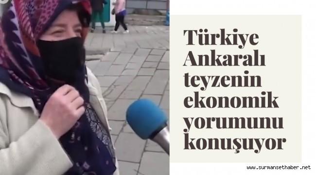 Türkiye Ankaralı Teyzenin Ekonomik Yorumunu Konuşuyor