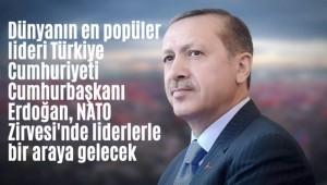 Dünyanın en popüler lideri Erdoğan NATO Zirvesi'nde liderlerle bir araya gelecek
